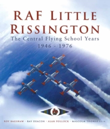 RAF Little Rissington : The Central Flying School, 1946 - 1976, Hardback Book