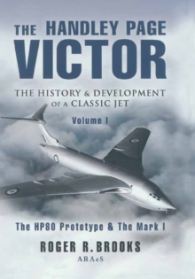 The Handley Page Victor : The History and Development of a Classic Jet, Hardback Book