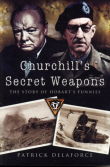 Churchill's Secret Weapons : The Story of Hobart's Funnies, Paperback Book