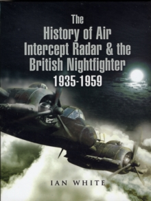 The History of the Air Intercept Radar and the British Nightfighter 1935-1959, Hardback Book