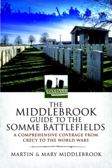 The Middlebrook Guide to the Somme Battlefields : A Comprehensive Coverage from Crecy to the World Wars, Hardback Book