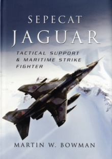 Sepecat Jaguar : Tactical Support and Maritime Strike Fighter, Hardback Book