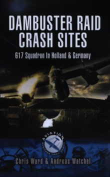 Dambuster Crash Sites : 617 Squadron in Holland and Germany, Paperback Book