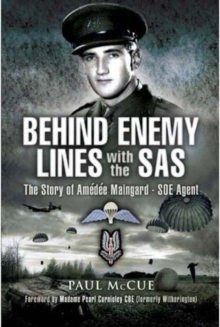 Behind Enemy Lines with the SAS : The Story of Amedee Maingard, SOE Agent, Hardback Book