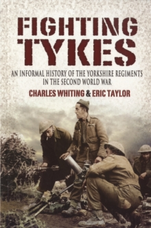 The Fighting Tykes : An Informal History of the Yorkshire Regiments in the Second World War, Paperback Book