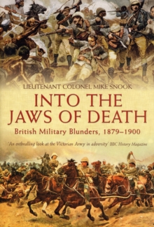 Into the Jaws of Death : British Military Blunders 1879 - 1900, Hardback Book