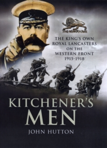 Kitchener's Men : The King's Own Royal Lancasters on the Western Front 1915-1918, Hardback Book