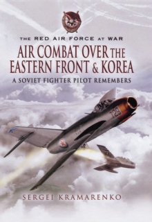 The Red Air Force at War: Air Combat Over the Eastern Front and Korea : A Soviet Fighter Pilot Remembers, Hardback Book
