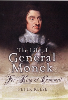 The Life of General George Monck : For King and Cromwell, Hardback Book