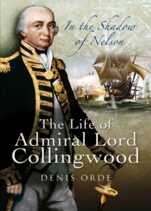 In the Shadow of Nelson : The Life of Admiral Lord Collingwood, Hardback Book