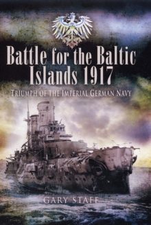 Battle of the Baltic Islands 1917 : Triumph of the Imperial German Navy, Hardback Book