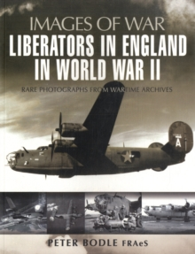 Liberators in England in World War II : Rare Photographs from Wartime Archives, Paperback Book