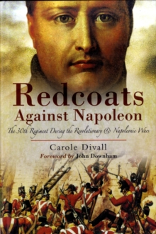 Redcoats Against Napoleon : The 30th Regiment During the Revolutionary and Napoleonic Wars, Hardback Book