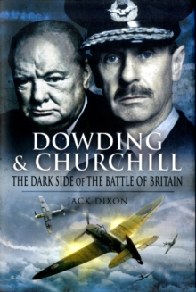 Dowding and Churchill : The Dark Side of the Battle of Britain, Hardback Book