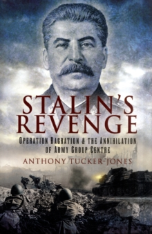 Stalin's Revenge : Operation Bagration and the Annihilation of Army Group Centre, Hardback Book