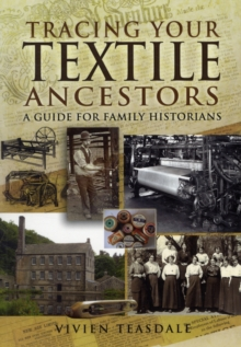 Tracing Your Textile Ancestors : A Guide to Family Historians, Paperback Book