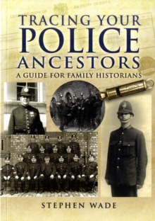 Tracing Your Police Ancestors : A Guide to Family Historians, Paperback Book