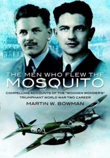 The Men Who Flew the Mosquito : Compelling Account of the 'Wooden Wonders' Triumphant WW2 Career, Paperback Book