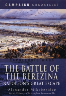 Battle of the Berezina: Napoleon's Greatest Escape, Hardback Book