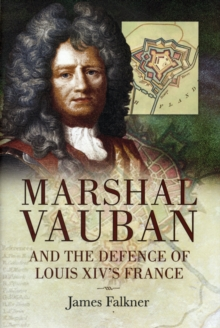 Marshal Vauban and the Defence of Louis XIV's France, Hardback Book
