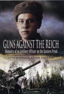 Guns Against the Reich : Memoirs of an Artillery Officer on the Eastern Front, Hardback Book