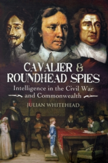 Cavalier and Roundhead Spies : Intelligence in the Civil War and Commonwealth, Hardback Book