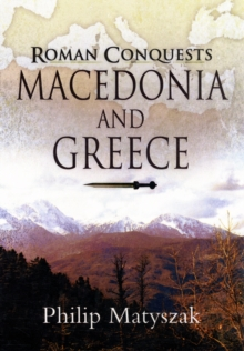 The Roman Conquests: Macedonia and Greece, Hardback Book