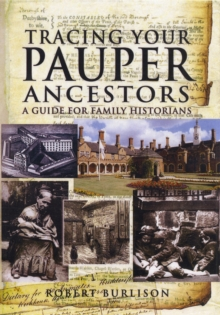 Tracing Your Pauper Ancestors : A Guide for Family Historians, Paperback Book
