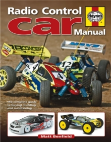 Radio Control Car Manual : The Complete Guide to Buying, Building and Maintaining Radio Control Cars, Hardback Book