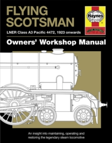 Flying Scotsman Manual : An Insight into Maintaining, Operating and Restoring the Legendary Steam Locomotive, Hardback Book