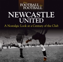When Football Was Football: Newcastle : A Nostalgic Look at a Century of the Club, Hardback Book