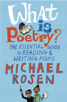 What is Poetry? : The Essential Guide to Reading and Writing Poems, Paperback Book