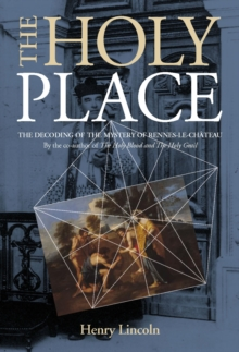 Holy Place : Decoding the Mystery of Rennes-le-Chateau, Paperback Book
