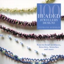 100 Beaded Jewellery Designs : Easy-To-Bead Necklaces, Bracelets, Brooches and More, Paperback Book