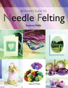 Beginner's Guide to Needle Felting, Paperback Book