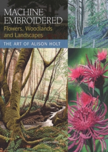 Machine Embroidered Flowers, Woodlands and Landscapes, Paperback Book
