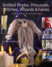 Knitted Pirates, Princesses, Witches, Wizards and Fairies : With Outfits and Accessories, Paperback Book