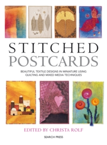 Stitched Postcards : Beautiful Textile Designs in Miniature Using Quilting and Mixed Media Techniques, Paperback Book