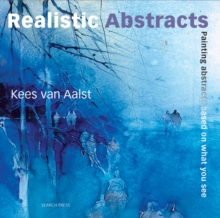 Realistic Abstracts : Painting Abstracts Based on What You See, Paperback Book