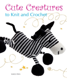 Cute Creatures to Knit and Crochet, Paperback Book