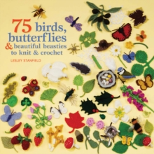 75 Birds, Butterflies & Beautiful Beasties to Knit and Crochet : With Full Instructions, Patterns and Charts, Paperback Book