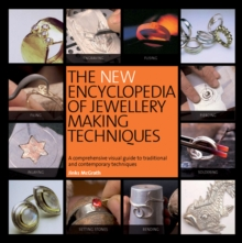 The New Encyclopedia of Jewellery Making Techniques : A Comprehensive Visual Guide to Traditional and Contemporary Techniques, Paperback Book