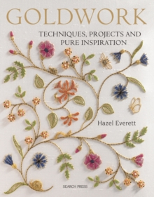 Goldwork : Techniques, Projects and Pure Inspiration, Paperback Book