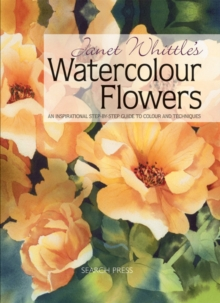 Janet Whittle's Watercolour Flowers : An Inspirational Step-by-Step Guide to Colour and Techniques, Paperback Book