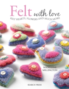 Felt with Love : Felt Hearts, Flowers and Much More, Paperback Book