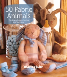 50 Fabric Animals : Fun Sewing Projects for You and Your Home, Paperback / softback Book