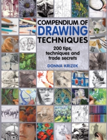 Compendium of Drawing Techniques : 200 Tips and Techniques and Trade Secrets, Paperback Book