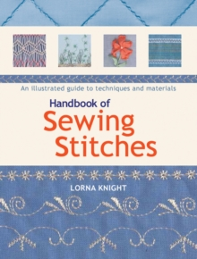 Handbook of Sewing Stitches : An Illustrated Guide to Techniques and Materials, Paperback Book
