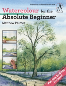 Watercolour for the Absolute Beginner : The Society for All Artists, Paperback Book