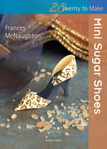 Twenty to Make: Mini Sugar Shoes, Paperback / softback Book